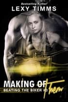 Making of Them - Beating the Biker Series, #3 ebook by Lexy Timms