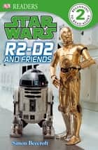 Star Wars R2 D2 and Friends ebook by DK
