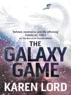 The Galaxy Game - With Bonus Short Story ebook by Karen Lord