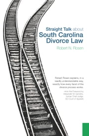 Straight Talk about South Carolina Divorce Law ebook by Robert N. Rosen