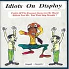 Idiots on Display audiobook by James M. Spears