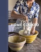Home Cooked - Essential Recipes for a New Way to Cook [A Cookbook] ebook by Anya Fernald, Jessica Battilana