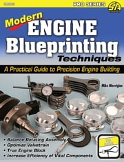 Modern Engine Blueprinting Techniques - A Practical Guide to Precision Engine Blueprinting ebook by Mike Mavrigian
