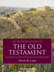 An Introduction to the Old Testament - Sacred Texts and Imperial Contexts of the Hebrew Bible ebook by David M. Carr