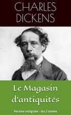 Le Magasin d'antiquités - Version intégrale : 2 volumes ebook by Charles Dickens, Alfred Des Essarts (traducteur)