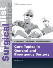 Core Topics in General & Emergency Surgery - Companion to Specialist Surgical Practice ebook by Simon Paterson-Brown