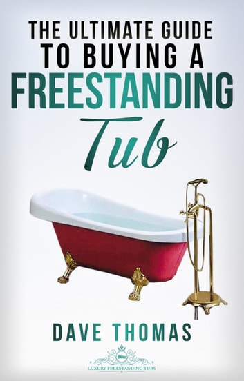 The Ultimate Guide To Buying A Freestanding Tub Ebook By