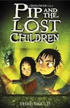 Pip and the Lost Children - Book 3 ebook by Chris Mould