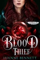 The Blood Thief (The Fitheach Trilogy, Book 2) ebook by Luanne Bennett
