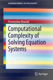 Computational Complexity of Solving Equation Systems ebook by Przemysław Broniek