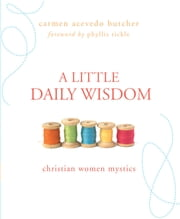 A Little Daily Wisdom - Christian Women Mystics ebook by Carmen Acevedo Butcher
