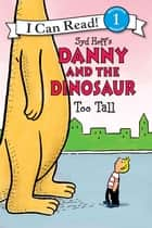 Danny and the Dinosaur: Too Tall ebook by Syd Hoff, Syd Hoff