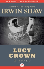 Lucy Crown - A Novel ebook by Irwin Shaw