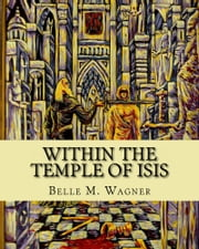 Within the Temple of Isis ebook by Belle M. Wagner
