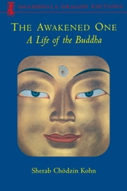 The Awakened One - A Life of the Buddha ebook by Sherab Chodzin Kohn