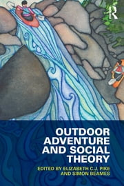 Outdoor Adventure and Social Theory ebook by Elizabeth C.J. Pike,Simon Beames
