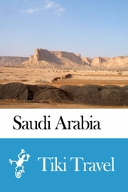 Saudi Arabia Travel Guide - Tiki Travel ebook by Tiki Travel