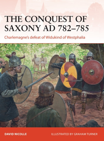 The Conquest of Saxony AD 782–785 - Charlemagne's defeat of Widukind of Westphalia ebook by Dr David Nicolle