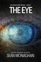 The Eye - The Hidden Dome, #3 ebook by Sean Monaghan