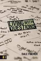 Living with Questions ebook by Dale Fincher