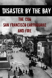 Disaster By the Bay: The 1906 San Francisco Earthquake and Fire ebook by Howard Brinkley