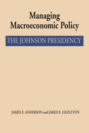 Managing Macroeconomic Policy - The Johnson Presidency ebook by James E. Anderson,Jared E. Hazleton