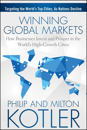 Winning global markets ebook by philip kotler 9781118893838 winning global markets how businesses invest and prosper in the worlds high growth cities fandeluxe Choice Image
