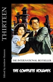 Thirteen: The Complete Volumes ebook by Andrew Hannon