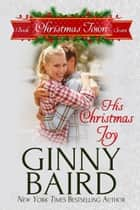 His Christmas Joy (Christmas Town, Book 7) ebook by Ginny Baird