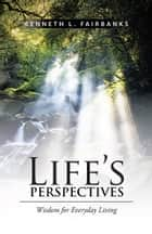 LIFE'S PERSPECTIVES ebook by KENNETH L. FAIRBANKS
