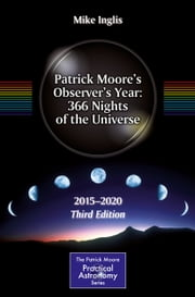 Patrick Moore's Observer's Year: 366 Nights of the Universe - 2015 – 2020 ebook by Mike Inglis