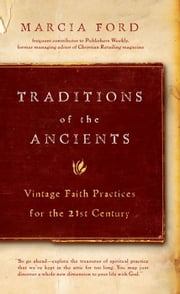 Traditions of the Ancients: Vintage Faith Practices for the 21st Century ebook by Marcia Ford