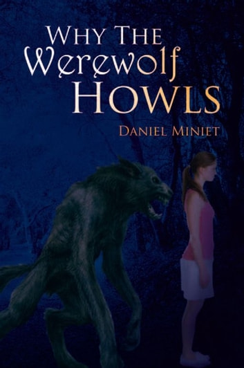 Why The Werewolves Howl ebook by Daniel Miniet