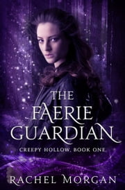 The Faerie Guardian (Creepy Hollow, #1) ebook by Rachel Morgan