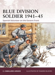Blue Division Soldier 1941-45 - Spanish Volunteer on the Eastern Front ebook by Carlos Jurado,Ramiro Bujeiro