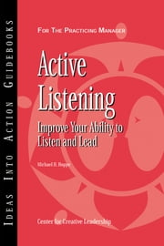 Active Listening - Improve Your Ability to Listen and Lead ebook by Center for Creative Leadership (CCL),Michael H. Hoppe