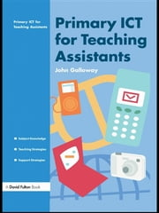 Primary ICT for Teaching Assistants ebook by John Galloway
