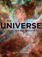 The Universe - In 100 Key Discoveries ebook by Giles Sparrow