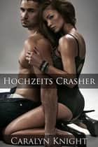 Hochzeits Crasher ebook by Caralyn Knight