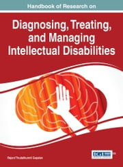 Handbook of Research on Diagnosing, Treating, and Managing Intellectual Disabilities ebook by Rejani Thudalikunnil Gopalan