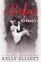 Broken Dreams - Broken, #2 eBook by Kelly Elliott