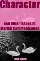 Character and Other Issues in Marital Communication ebook by Tosin Ojumu