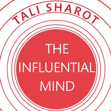 The Influential Mind - What the Brain Reveals About Our Power to Change Others audiobook by Tali Sharot