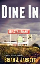 Dine In ebook by Brian J. Jarrett