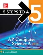5 Steps to a 5 AP Computer Science 2017 Edition ebook by Dean R. Johnson,Aaron P. Chamberlain,Carol A. Paymer