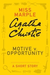 Motive v. Opportunity - A Miss Marple Short Story ebook by Agatha Christie