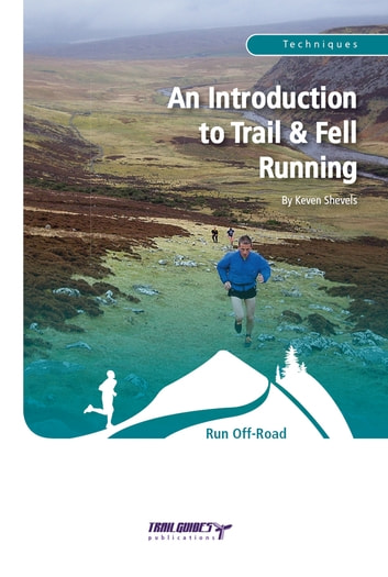 An Introduction to Trail & Fell Running ebook by Keven Shevels