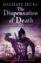 Dispensation of Death (Knights Templar Mysteries 23) - Danger, intrigue and murder in a thrilling medieval adventure ebook by Michael Jecks