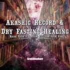 Akashic Record & Dry Fasting Healing - Raise Your Vibration & Clear your Vibe audiobook by Greenleatherr