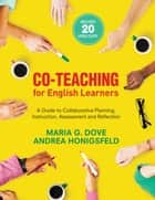 Co-Teaching for English Learners - A Guide to Collaborative Planning, Instruction, Assessment, and Reflection ebook by Maria G. Dove, Andrea M. Honigsfeld